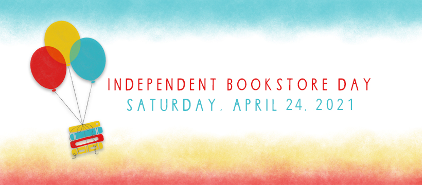Independent Bookstore Day Saturday April 24th, 2021